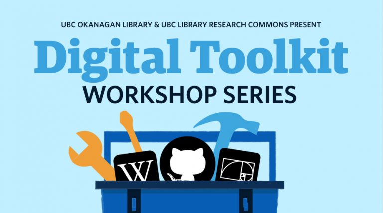 UBC Okanagan Library & UBC Library Research Commons Present: Digital Toolkit Workshop Series
