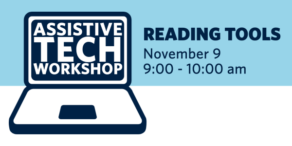 Image of a lap-top computer with Assistive Tech Workshop written on the screen in white. Next to the image is written: Reading Tools. November ninth from 9 A.M. to 10 A.M.